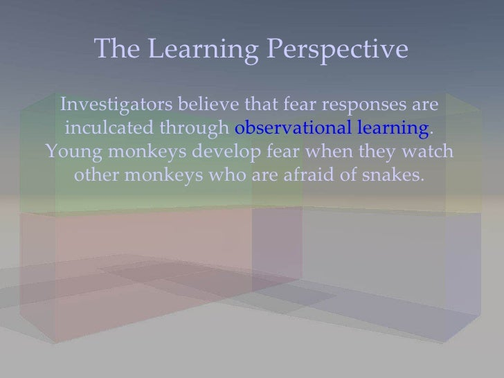 observational learning explaining phobias Start studying psychology- learning theories and explanation of phobias behaviour is learned through observation they offer reductionist explanation because they explain phobias as being learned through interactions with the environment but ignore other possible factors involved in.