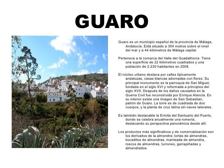 GUARO Guaro es un municipio español de la provincia de Málaga, Andalucía. Está situado a 354 metros sobre el nivel del mar...