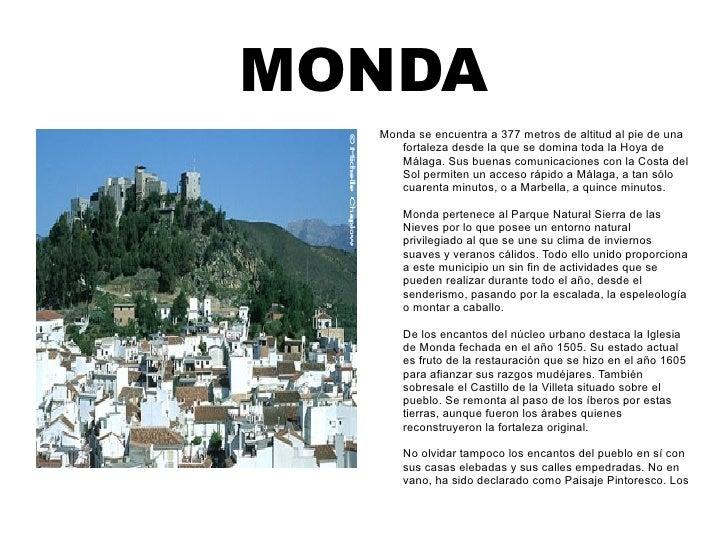 MONDA Monda se encuentra a 377 metros de altitud al pie de una fortaleza desde la que se domina toda la Hoya de Málaga. Su...