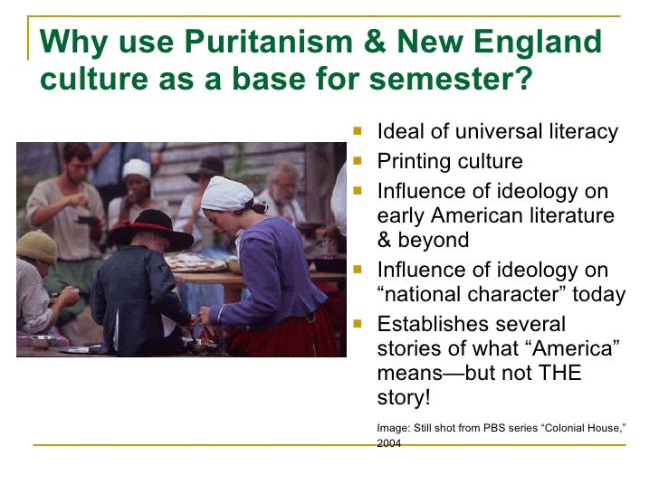 puritan influence on american culture Their numbers and influence  the most profound modern interpreter of that puritan culture is  she holds a phd from yale university in american studies and is.