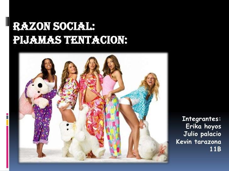 RAZON SOCIAL: PIJAMAS TENTACION:                            Integrantes:                         Erika hoyos              ...