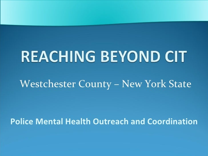 Westchester County – New York State Police Mental Health Outreach and Coordination