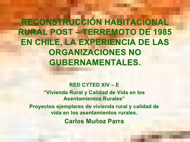 RECONSTRUCCIÓN HABITACIONAL RURAL POST – TERREMOTO DE 1985 EN CHILE, LA EXPERIENCIA DE LAS ORGANIZACIONES NO GUBERNAMENTAL...