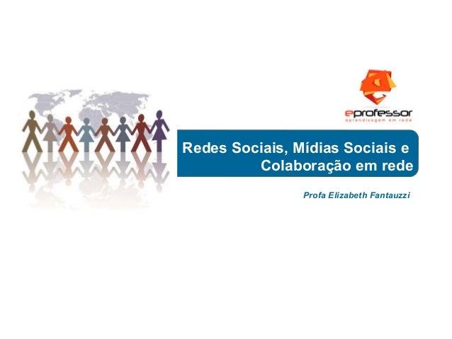 Redes Sociais, Mídias Sociais e Colaboração em rede Profa Elizabeth Fantauzzi