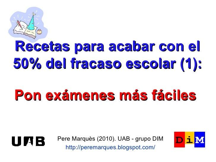 Recetas para acabar con el 50% del fracaso escolar (1): Pere Marquès (2010). UAB - grupo DIM http://peremarques.blogspot.c...