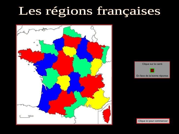 Clique sur le carré En face de la bonne réponse Les régions françaises Clique ici pour commencer