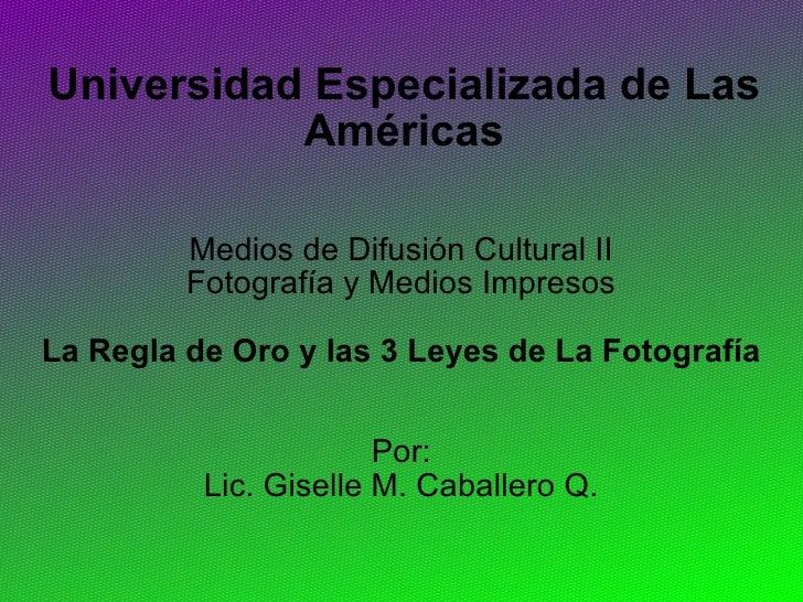 Universidad Especializada de Las Américas Medios de Difusión Cultural II Fotografía y Medios Impresos La Regla de Oro y la...