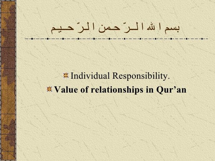 بسم ا لله ا لــرّ حـمن ا لـرّ حــيـم   <ul><li>Individual Responsibility. </li></ul><ul><li>Value of relationships in Qur'...