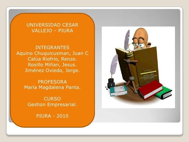 UNIVERSIDAD CESAR VALLEJO – PIURA<br />INTEGRANTES<br />Aquino Chuquicusman, Juan C<br />Calúa Riofrío, Renzo.<br />Rosill...