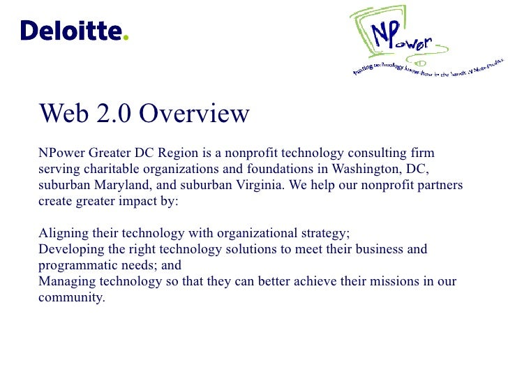 Web 2.0 Overview NPower Greater DC Region is a nonprofit technology consulting firm serving charitable organizations and f...