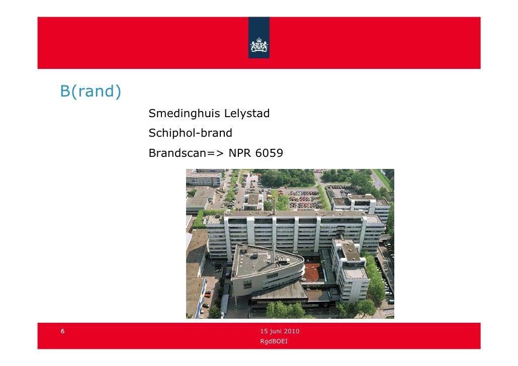 B(rand)           Smedinghuis Lelystad           Schiphol-brand           Brandscan=> NPR 6059     6                      ...