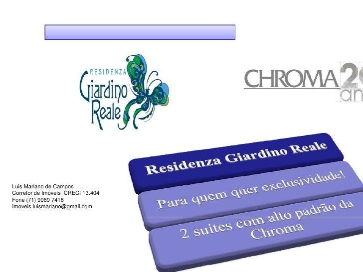 Luis Mariano de Campos Corretor de Imóveis CRECI 13.404 Fone (71) 9989 7418 Imoveis.luismariano@gmail.com