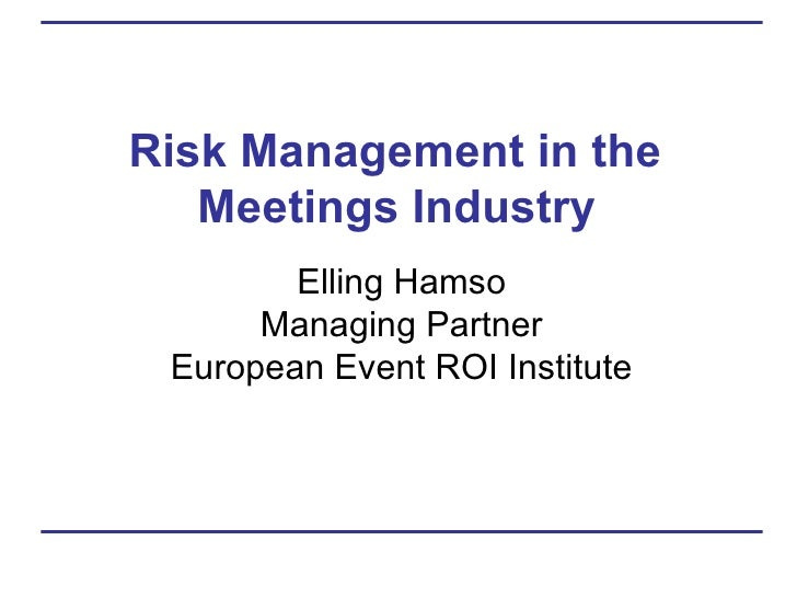 Risk Management in the  Meetings Industry   Elling Hamso Managing Partner European Event ROI Institute