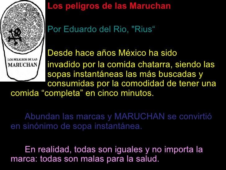 """<ul><li>Los peligros de las Maruchan </li></ul><ul><li>Por Eduardo del Rio, &quot;Rius"""" </li></ul><ul><li>Desde hace años ..."""