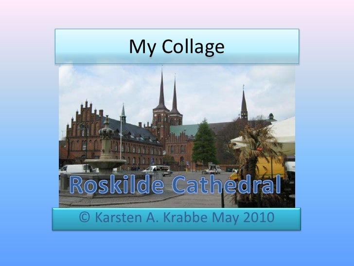 My Collage<br />Roskilde Cathedral<br />© Karsten A. Krabbe May 2010<br />