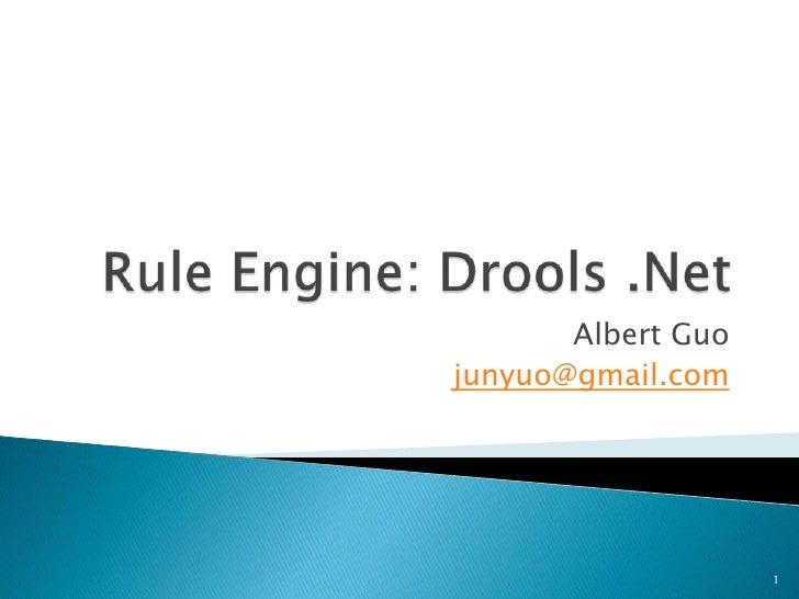 Rule Engine: Drools .Net<br />Albert Guo<br />junyuo@gmail.com<br />1<br />
