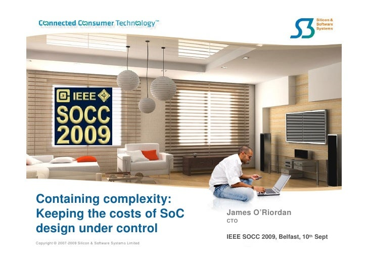Containing complexity: Keeping the costs of SoC                                   James O'Riordan                         ...
