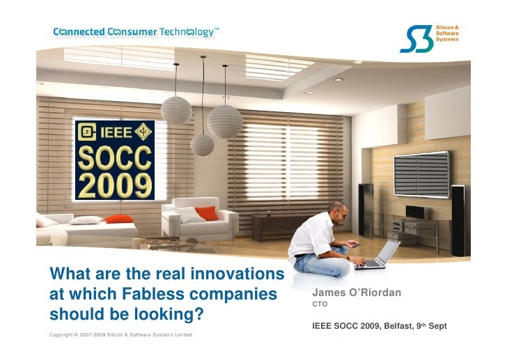 What are the real innovations at which Fabless companies                                 James O'Riordan                  ...