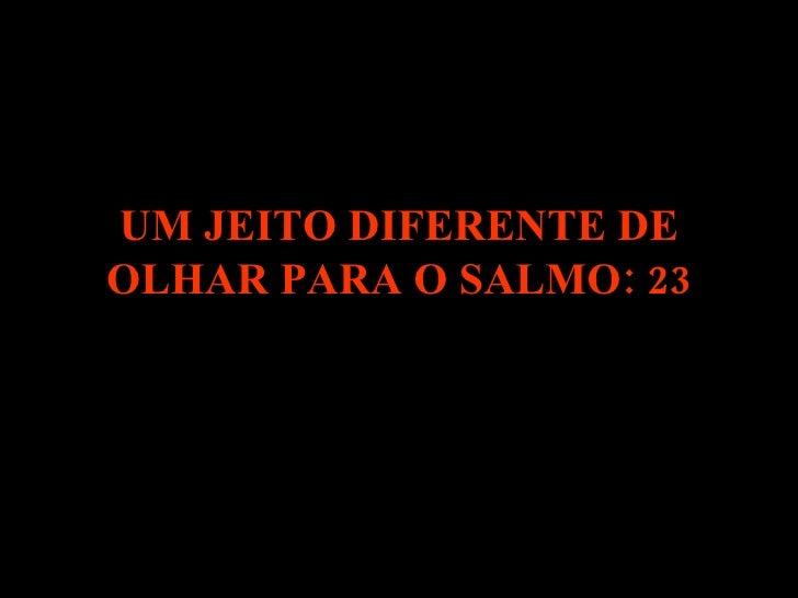 UM JEITO DIFERENTE DE OLHAR PARA O SALMO: 23