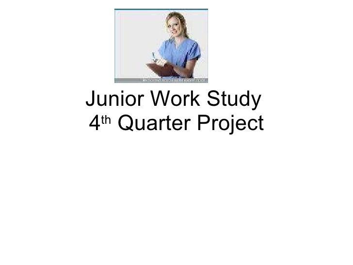 Junior Work Study  4 th  Quarter Project
