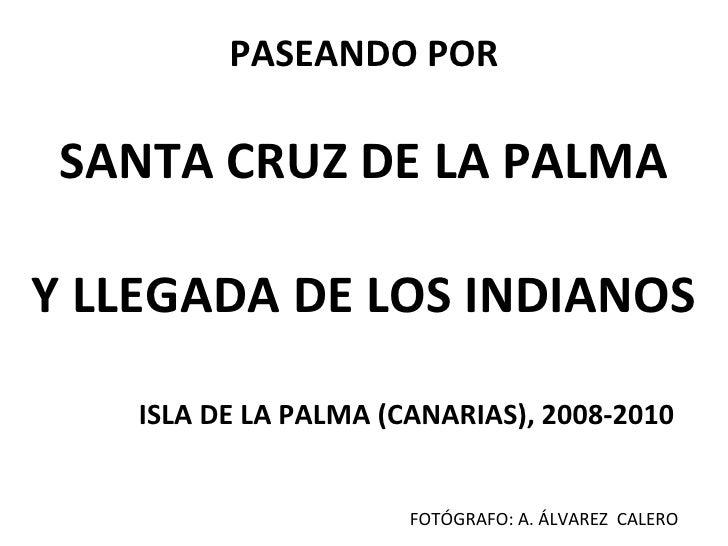 PASEANDO POR SANTA CRUZ DE LA PALMA Y LLEGADA DE LOS INDIANOS ISLA DE LA PALMA (CANARIAS), 2008-2010 FOTÓGRAFO: A. ÁLVAREZ...