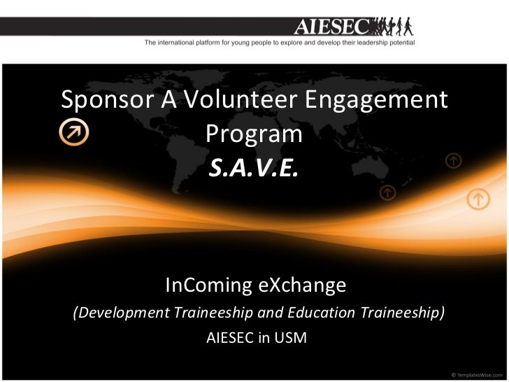 Sponsor A Volunteer Engagement Program S.A.V.E. InComing eXchange  (Development Traineeship and Education Traineeship) AIE...