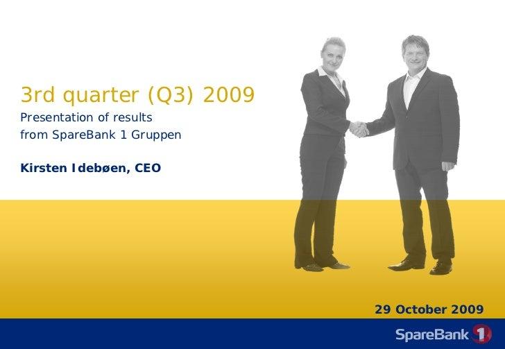 3rd quarter (Q3) 2009 Presentation of results from SpareBank 1 Gruppen  Kirsten Idebøen, CEO                              ...