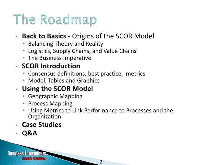 •   Back to Basics - Origins of the SCOR Model     • Balancing Theory and Reality     • Logistics, Supply Chains, and Valu...