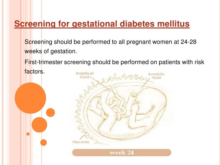 Screening for gestational diabetes mellitus<br />Screening should be performed to all pregnant women at 24-28 weeks of ges...