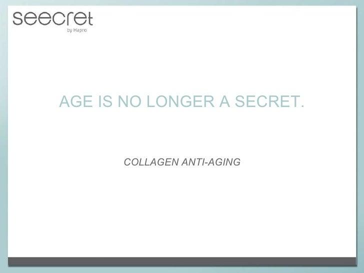 AGE IS NO LONGER A SECRET. COLLAGEN ANTI-AGING
