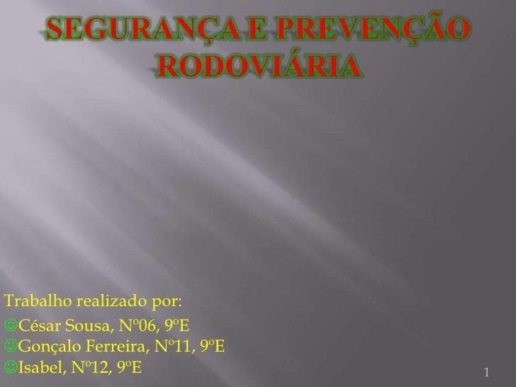 Segurança e Prevenção Rodoviária <br />1<br />Trabalho realizado por:<br />César Sousa, Nº06, 9ºEGonçalo Ferreira, Nº11,...