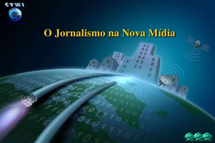 O Jornalismo na Nova Mídia                                  1