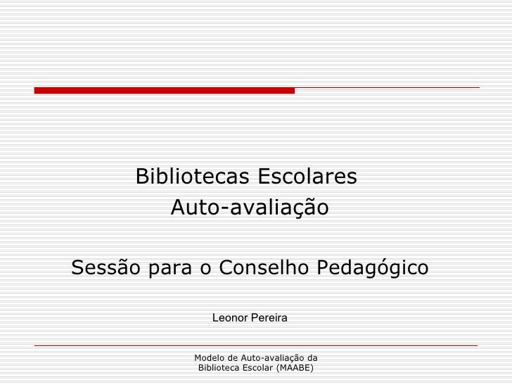 <ul><li>Bibliotecas Escolares  </li></ul><ul><li>Auto-avaliação </li></ul><ul><li>Sessão para o Conselho Pedagógico </li><...