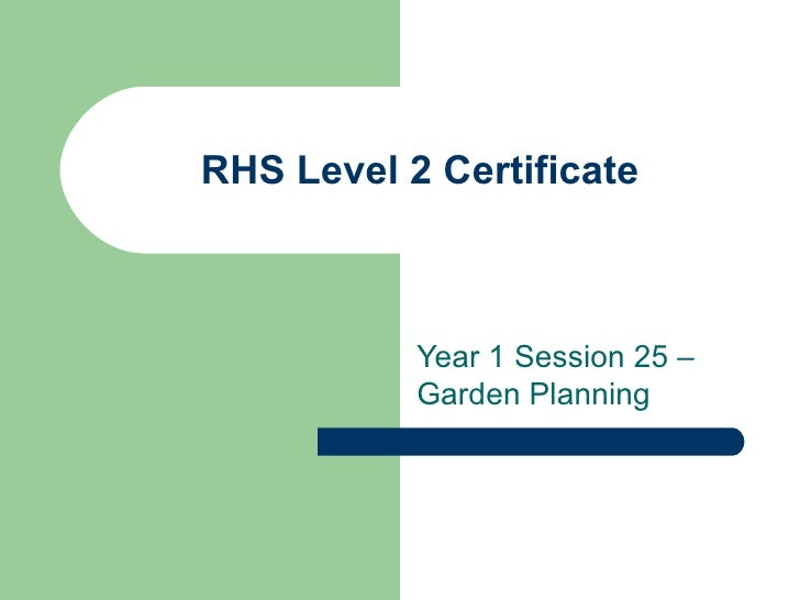 RHS Level 2 Certificate Year 1 Session 25 – Garden Planning