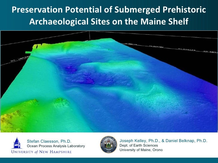 Preservation Potential of Submerged Prehistoric Archaeological Sites on the Maine Shelf Stefan Claesson, Ph.D. Ocean Proce...