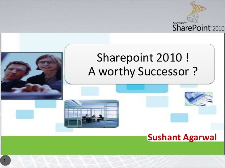 Sharepoint 2010 !     A worthy Successor ?                   Sushant Agarwal  1