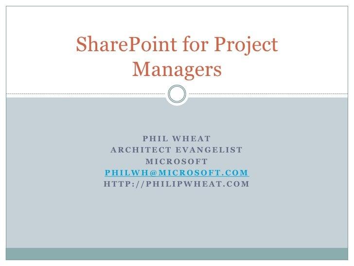 Phil Wheat<br />Architect Evangelist<br />Microsoft<br />PhilWh@Microsoft.com<br />http://Philipwheat.com<br />SharePoint ...