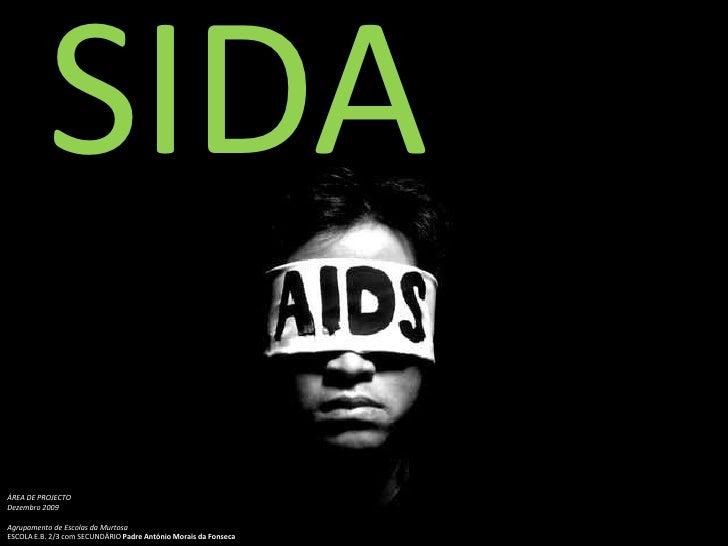 SIDA<br />ÁREA DE PROJECTO<br />Dezembro 2009<br />Agrupamento de Escolas da MurtosaESCOLA E.B. 2/3 com SECUNDÁRIO Padre A...