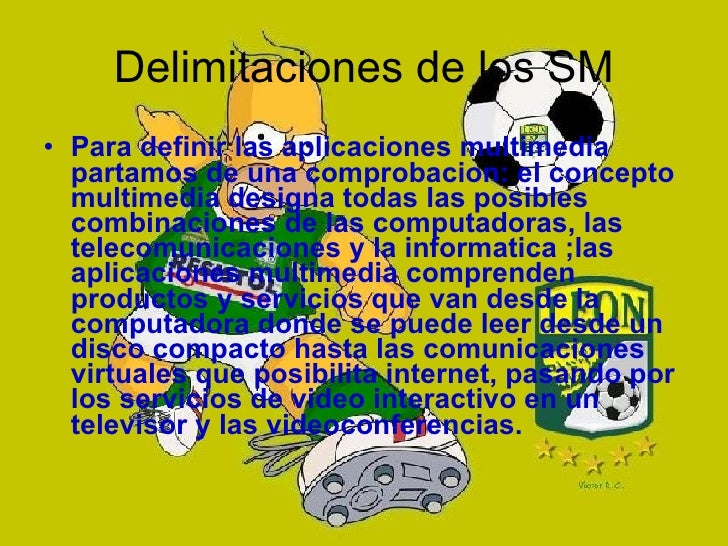 Delimitaciones de los SM <ul><li>Para definir las aplicaciones multimedia partamos de una comprobacion: el concepto multim...