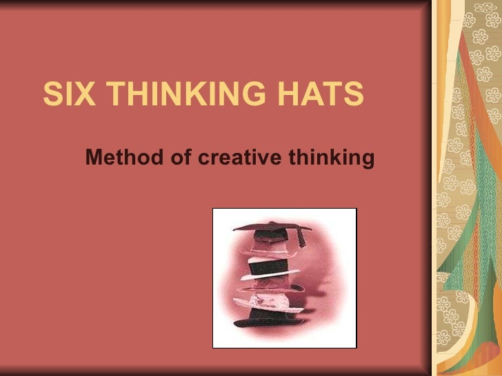 SIX THINKING HATS Method of creative thinking