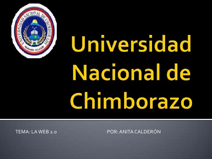 Universidad Nacional de Chimborazo<br />TEMA: LA WEB 2.0                                               POR: ANITA CALDERÓN...