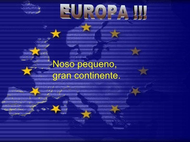 EUROPA !!! Noso pequeno,  gran continente.