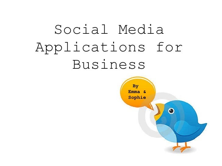 Social Media Applications for Business By  Emma & Sophie