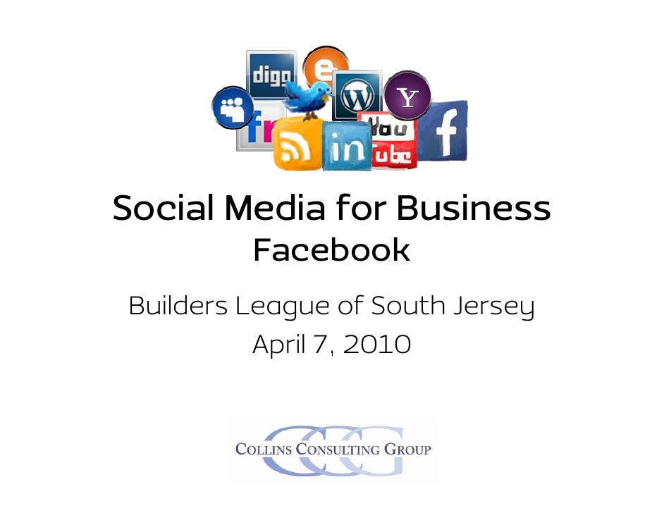 Social Media for Business          Facebook Builders League of South Jersey           April 7, 2010