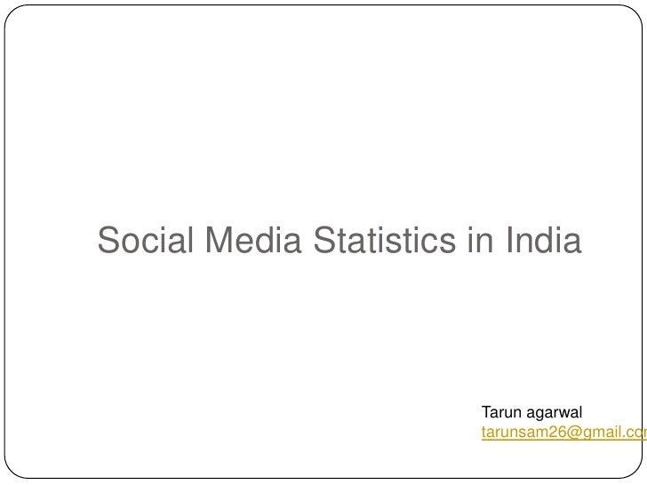 Social Media Statistics in India<br />Tarunagarwal<br />tarunsam26@gmail.com<br />