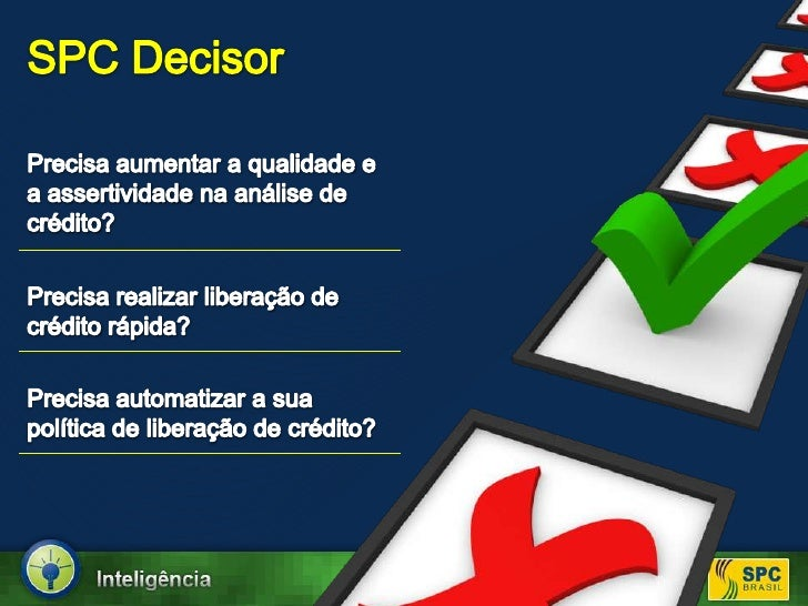 SPCDecisor<br />Precisaaumentar a qualidade e a assertividadenaanálise de crédito?<br />Precisarealizarliberação de crédit...
