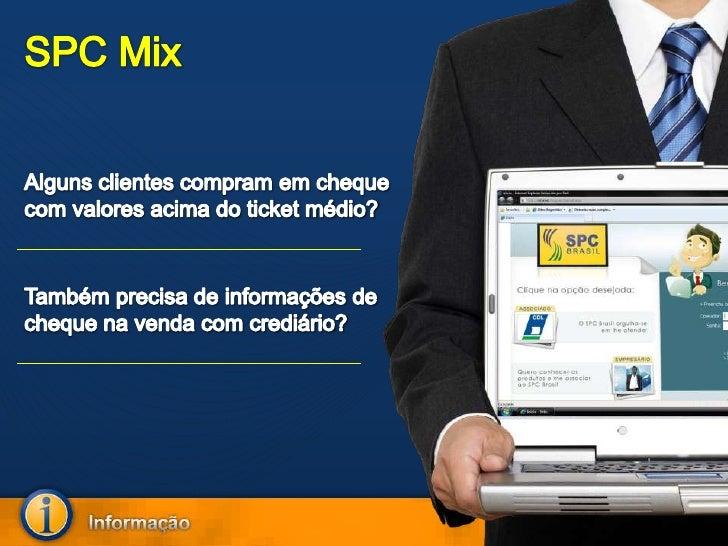 SPC Mix<br />Alguns clientes compram em cheque com valores acima do ticket médio?<br />Também precisa de informações de ch...