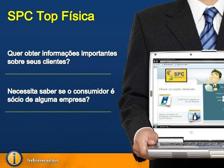 SPC Top Física<br />Quer obter informações importantes sobre seus clientes?<br />Necessita saber se o consumidor é sócio d...