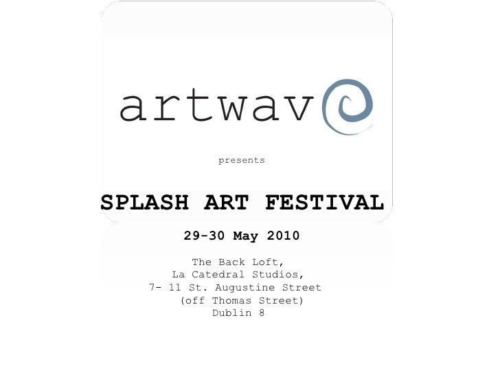<ul><li>presents </li></ul><ul><li>SPLASH ART FESTIVAL </li></ul><ul><li>29-30 May 2010 </li></ul><ul><li>The Back Loft,  ...