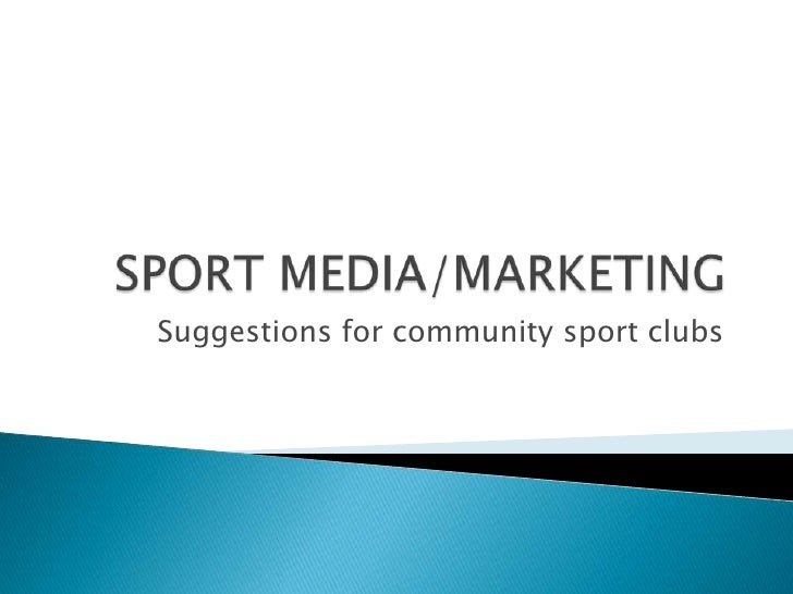 SPORT MEDIA/MARKETING<br />Suggestions for community sport clubs<br />